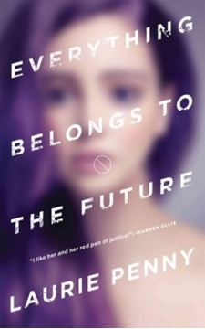 Bild von Penny, Laurie: Everything Belongs to the Future