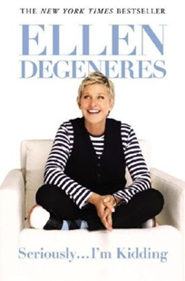 Image sur DeGeneres, Ellen: Seriously...I'm Kidding