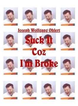 Image de Ohlert, Joseph Wolfgang: Suck It Coz I'm Broke