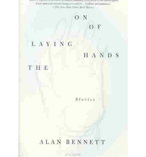 Image sur Bennett, Alan: The Laying on of Hands: Stories