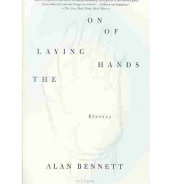 Bild von Bennett, Alan: The Laying on of Hands: Stories