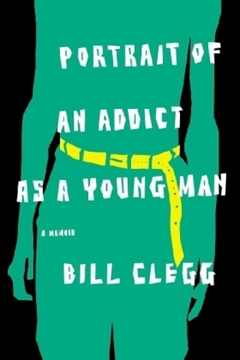 Bild von Clegg, Bill: Portrait of an Addict as a Young