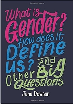 Bild von Dawson, Juno: What is Gender? How Does It Define Us? And Other Big Questions for Kids