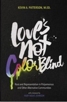 Image de Patterson, Kevin A.: Love's Not Color Blind: Race and Representation in Polyamorous and Other Alternative Communities