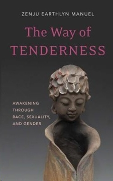 Image de Manuel, Zenju Earthlyn: The Way of Tenderness: Awakening Through Race, Sexuality, and Gender