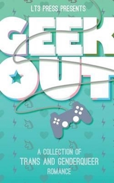 Bild von Pendragon, J. K.: Geek Out: A Collection of Trans and Genderqueer Romance