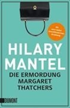 Image de Mantel, Hilary: Die Ermordung Margaret Thatchers