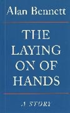 Image de Bennett, Alan: The Laying on of Hands: Stories (eBook)