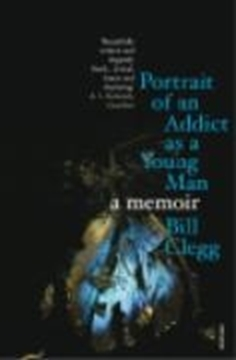 Image de Clegg, Bill: Portrait of an Addict as a Young (eBook)