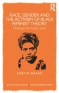 Image de Nayak, Suryia: Race, Gender and the Activism of Black Feminist Theory: Working with Audre Lorde (eBook)