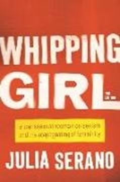 Bild von Serano, Julia: Whipping Girl: A Transsexual Woman on Sexism and the Scapegoating of Femininity (eBook)