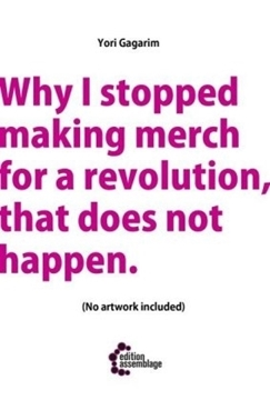 Bild von Gagarim, Yori: Why I stopped making merch for a revolution, that does not happen