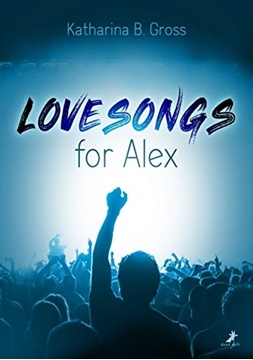 Bild von Gross, Katharina B.: Lovesongs for Alex