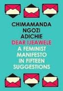 Image sur Adichie, Chimamanda Ngozi: Dear Ijeawele, or a Feminist Manifesto in Fifteen Suggestions
