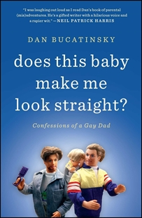 Image sur Bucatinsky, Dan: Does This Baby Make Me Look Straight?