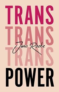 Image sur Roche, Juno: Trans Power - Own Your Gender