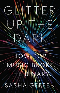 Image sur Geffen, Sasha: Glitter Up the Dark - How Pop Music Broke the Binary