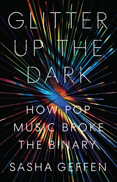 Image de Geffen, Sasha: Glitter Up the Dark - How Pop Music Broke the Binary