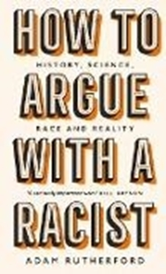 Image sur Rutherford, Adam: How to Argue With a Racist (eBook)
