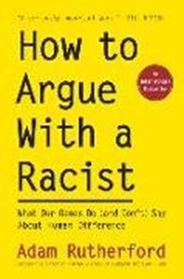 Image sur Rutherford, Adam: How to Argue with a Racist: What Our Genes Do (and Don't) Say about Human Difference