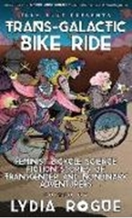 Image sur Rogue, Lydia (Hrsg.): Trans-Galactic Bike Ride: Feminist Bicycle Science Fiction Stories of Transgender and Nonbinary Adventurers