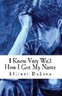 Image sur Deline, Elliott: I Know Very Well How I Got My Name