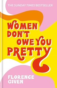 Image sur Given, Florence: Women Don't Owe You Pretty