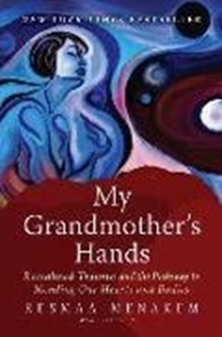 Bild von Menakem, Resmaa: My Grandmother's Hands: Racialized Trauma and the Pathway to Mending Our Hearts and Bodies