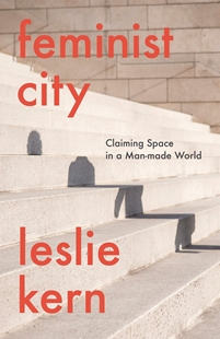 Image sur Kern, Leslie: Feminist City - Claiming Space in a Man-Made World