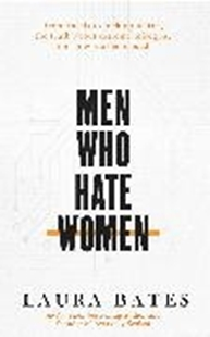 Bild von Bates, Laura: Men Who Hate Women