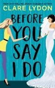 Image sur Lydon, Clare: Before You Say I Do