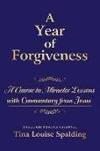 Bild von Spalding, Tina L.: A Year of Forgiveness: A Course in Miracles Lessons with Commentary from Jesus