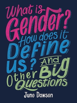 Image de Dawson, Juno: What is Gender? How Does It Define Us? And Other Big Questions for Kids