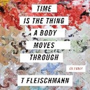 Bild von Fleischmann, T: Time is the Thing a Body Moves Through (Unabridged) (Audio Download)