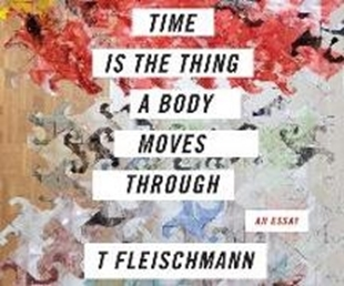 Image sur Fleischmann, T.: Time Is the Thing a Body Moves Through