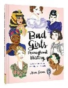 Image de Shen, Ann: Bad Girls Throughout History: 100 Remarkable Women Who Changed the World