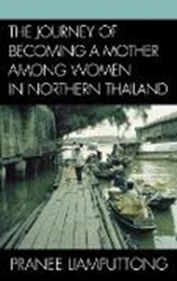 Image sur Liamputtong, Pranee: The Journey of Becoming a Mother Among Women in Northern Thailand