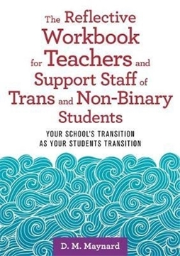 Bild von Maynard, D. M.: The Reflective Workbook for Teachers and Support Staff of Trans and Non-Binary Students: Your School's Transition as Your Students Transition
