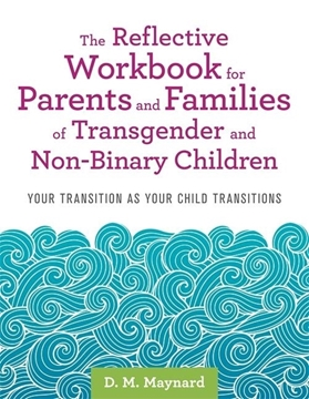 Image de Maynard, D. M.: The Reflective Workbook for Parents and Families of Transgender and Non-Binary Children