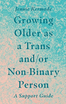 Bild von Kermode, Jennie: Growing Older as a Trans and/or Non-Binary Person