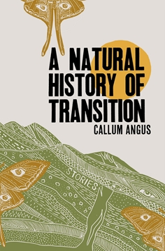 Image de Angus, Callum: A Natural History Of Transition - Stories