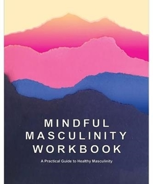 Bild von Kayiatos, Rocco (Hrsg.): Mindful Masculinity Workbook: A Practical Guide to Healthier Masculinity