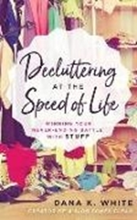 Bild von White, Dana K.: Decluttering at the Speed of Life: Winning Your Never-Ending Battle with Stuff