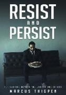 Bild von Thigpen, Marcus: Resist and Persist: Persevering Beyond the Limitations of Life