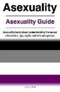 Bild von Luckton, Correy: Asexuality. Asexuality Guide. Asexuality book about understanding the sexual orientation, tips, myths and misconceptions