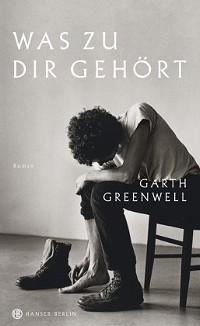Greenwell, Garth: Was zu dir gehört