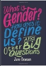 Dawson, Juno: What is Gender? How Does It Define Us? And Other Big Questions for Kids