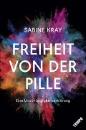Kray, Sabine: Freiheit von der Pille - eine Unabhängigkeitserklärung