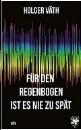 Väth, Holger: Für den Regenbogen ist es nie zu spät