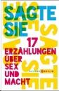Muzur, Lina (Hrsg.): Sagte sie. 17 Erzählungen über Sex und Macht